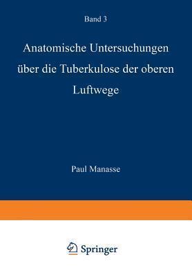 Anatomische Untersuchungen Uber Die Tuberkulose Der Oberen Luftwege  by  Paul Manasse