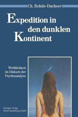 Expedition In Den Dunklen Kontinent: Weiblichkeit Im Diskurs Der Psychoanalyse  by  Christa Rohde-Dachser