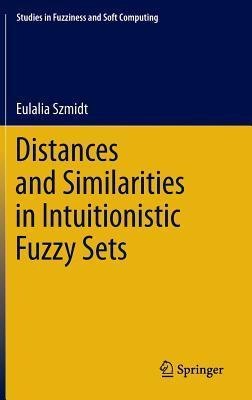 Distances and Similarities in Intuitionistic Fuzzy Sets Eulalia Szmidt