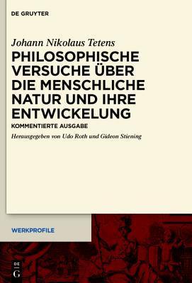 Philosophische Versuche Uber Die Menschliche Natur Und Ihre Entwickelung: Kommentierte Ausgabe  by  Johann Nikolaus Tetens