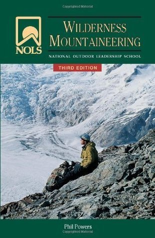 NOLS Wilderness Mountaineering (NOLS Library)  by  Phil Powers