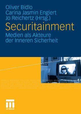 Securitainment: Medien ALS Akteure Der Inneren Sicherheit  by  Oliver Bidlo
