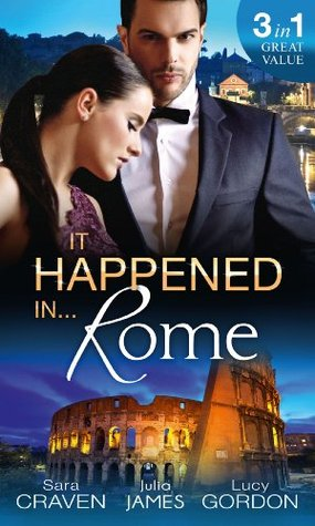 It Happened In Rome (Mills & Boon M&B): The Forced Bride / The Italians Rags-to-Riches Wife / The Italians Passionate Revenge Sara Craven