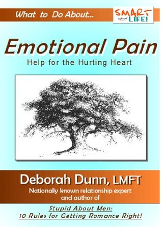 Emotional Pain: Healing the Hurting Heart (What to Do When You Dont Know What to Do Book 1) Deborah Dunn