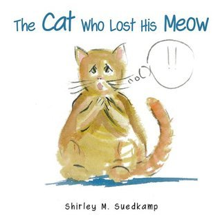 The Cat Who Lost His Meow Shirley M Suedkamp