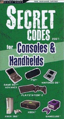 Secret Codes For Consoles & Handhelds 2007 BradyGames