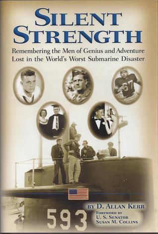 Silent Strength: Remembering the Men of Genius and Adventure Lost in the Worlds Worst Submarine Disaster D. Allan Kerr
