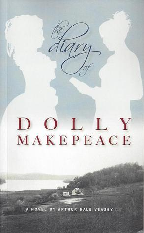 The Diary of Dolly Makepeace  by  Arthur Hale Veasey III