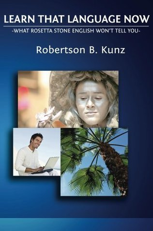 What Rosetta Stone English Wont Tell You - Learn That Language Now  by  Robertson B Kunz