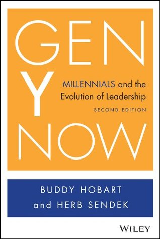 Gen Y Now: How Generation Y Changes Your Workplace And Why It Requires A New Leadership Style Buddy Hobart