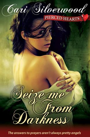 Seize Me from Darkness (Pierced Hearts, #4) Cari Silverwood
