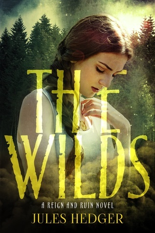 The Wilds (Reign and Ruin, #1)  by  Jules Hedger