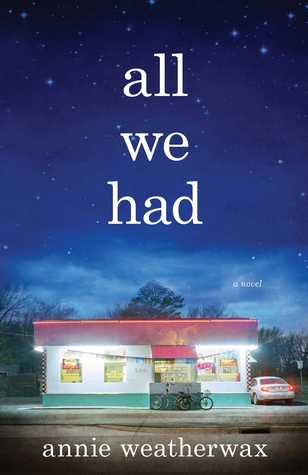 All We Had  by  Annie Weatherwax