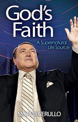 Gods Faith: A Supernatural Life Source  by  Morris Cerullo