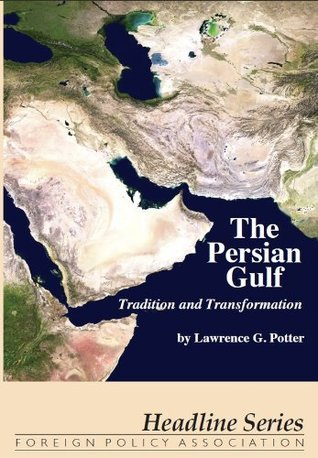 The Persian Gulf: Tradition and Transformation  by  Lawrence G. Potter