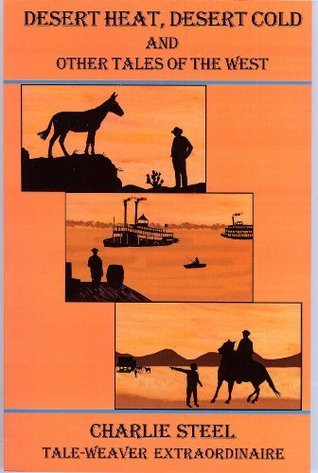 Desert Heat, Desert Cold and Other Tales of the West  by  Charlie Steel