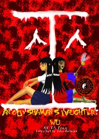 An Old Shamans Daughter: Wu T.S. Tran