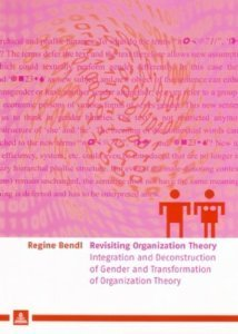 Revisiting Organization Theory: Integration and Deconstruction of Gender and Transformation of Organization Theory  by  Regine Bendl