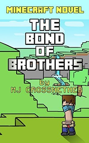 The Bond of Brothers (Minecraft Quests Book 3)  by  M.J. Crossnether