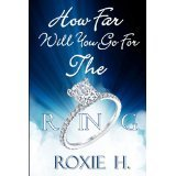 HOW FAR WILL YOU GO FOR THE RING?  by  ROXIE H