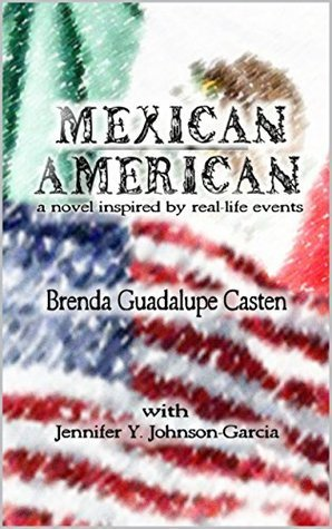 Mexican American: A Novel Inspired  by  Real-life Events by Brenda Guadalupe Casten