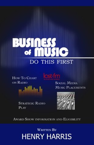 Music Business 101 Do This First  by  Henry Harris