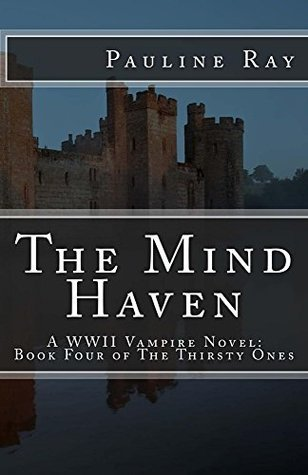 The Mind Haven: A WWII Vampire Novel: Book Four of The Thirsty Ones  by  Pauline Ray