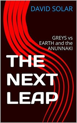 THE NEXT LEAP: GREYS vs EARTH and the ANUNNAKI  by  David Solar