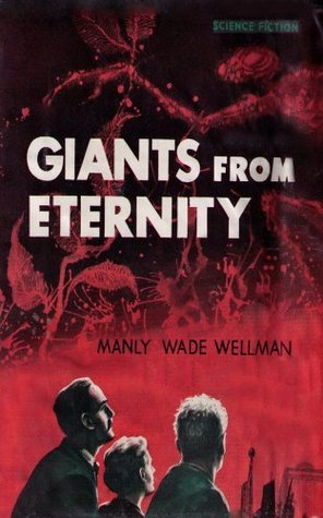 Giants from Eternity Manly Wade Wellman