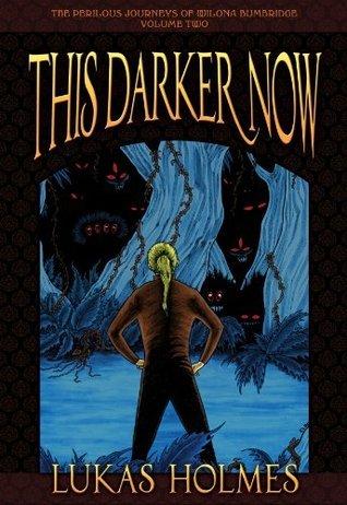 This Darker Now (The Perilous Journeys of Wilona Bumbridge Book 2) Lukas Holmes