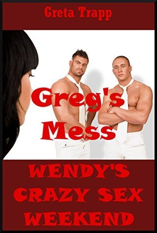 Gregs Mess: An Extreme Erotica Story (Wendys Crazy Sex Weekend Book 17) BJ Hardcore Erotica Press