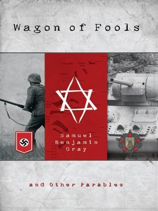 Wagon of Fools: and Other Parables Samuel Benjamin Gray
