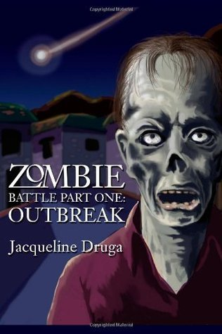 Zombie Battle Part One: The Outbreak  by  Jacqueline Druga
