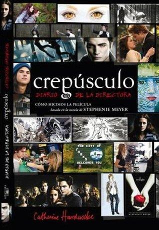 Crepusculo: Diario De La Directora / Twilight: Directors Notebook  by  Catherine Hardwicke