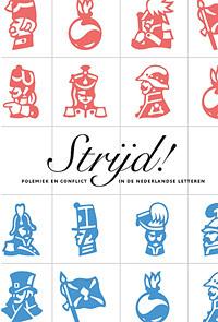 Strijd! Polemiek en conflict in de Nederlandse letteren Suzanne Fagel