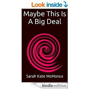 Maybe This Is A Big Deal Sarah Kate McManus