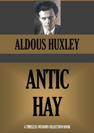 Antic Hay (Timeless Wisdom Collection Book 1084) Aldous Huxley
