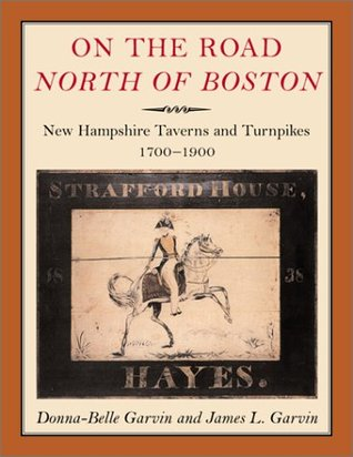 On the Road North of Boston: New Hampshire Taverns and Turnpikes, 1700-1900  by  Donna-Belle Garvin