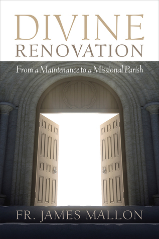 Divine Renovation: From a Maintenance to a Missional Parish  by  James Mallon