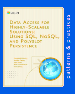 Data Access for Highly-Scalable Solutions: Using SQL, NoSQL, and Polyglot Persistence  by  Douglas McMurtry