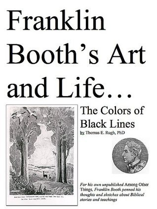 Franklin Booths Art and Life: The Colors of Black Lines  by  Thomas Rugh