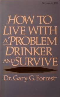 How to Live with a Problem Drinker  by  Gary G. Forrest