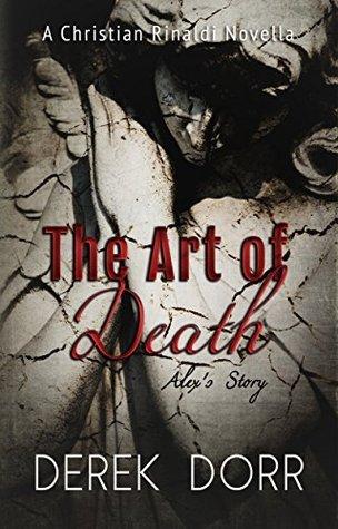 The Art of Death: Alexs Story (A Christian Rinaldi Novella)  by  Derek Dorr
