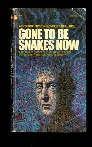 Gone to Be Snakes Now  by  Neal Bell