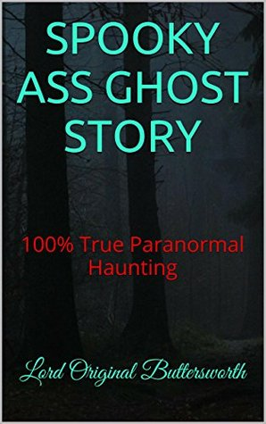 SPOOKY ASS GHOST STORY: 100% True Paranormal Haunting  by  Lord Original Buttersworth