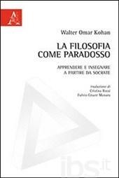 La filosofia come paradosso  by  Walter Omar Kohan