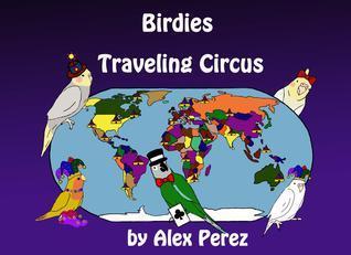 Birdies Traveling Circus Alex Perez