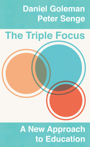 The Triple Focus: A New Approach to Education  by  Daniel Goleman
