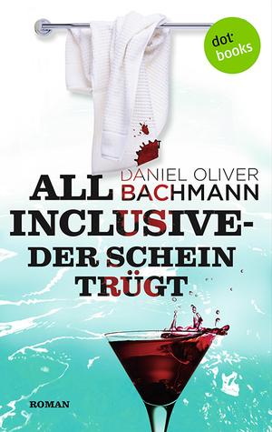All inclusive. Der Schein trügt Daniel Oliver Bachmann
