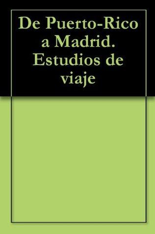 De Puerto-Rico a Madrid. Estudios de viaje Manuel Juncos